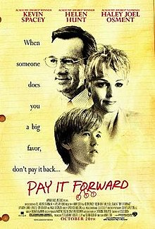 """A film poster of the main cast for the film, Pay it Forward. On it is written, """"When someone does you a big favor, don't pay it back... pay it forward."""" Film example that promotes SEL concepts  and student behavior and affects their outcomes later in life."""